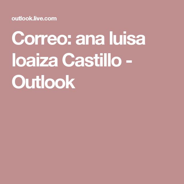 Correo: ana luisa loaiza Castillo - Outlook