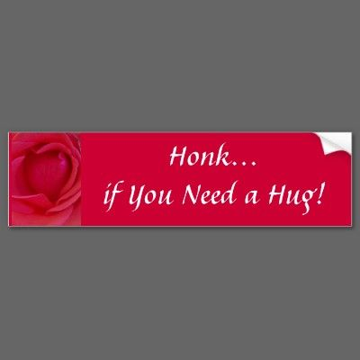 Honk if You Need a Hug! Bumper Sticker