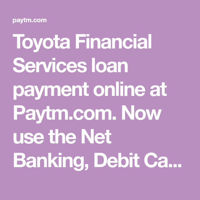 Toyota Financial Payment >> Toyota Financial Services Loan Payment Online At Paytm Com