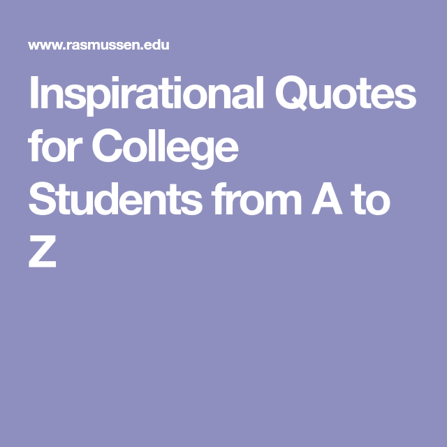 Quotes For New College Students: Inspirational Quotes For College Students From A To Z