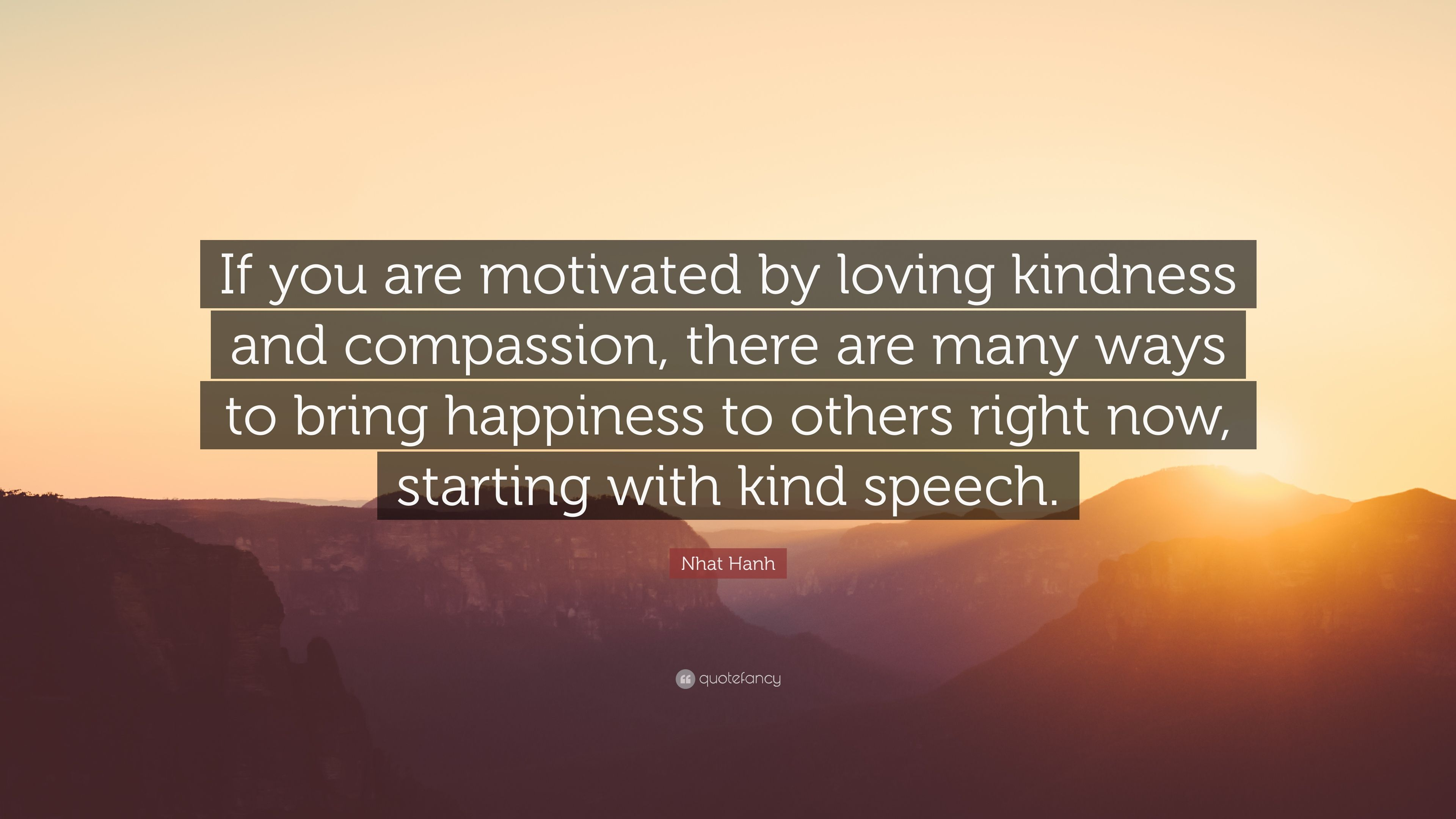 "Loving Kindness Quotes Nhat Hanh Quote ""If You Are Motivatedloving Kindness And"