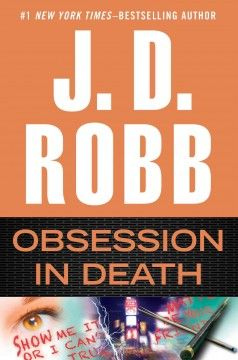 Obsession in Death by J. D. Robb - NYPSD lieutenant Eve Dallas must contend with an admirer who proves his devotion by killing repeatedly.