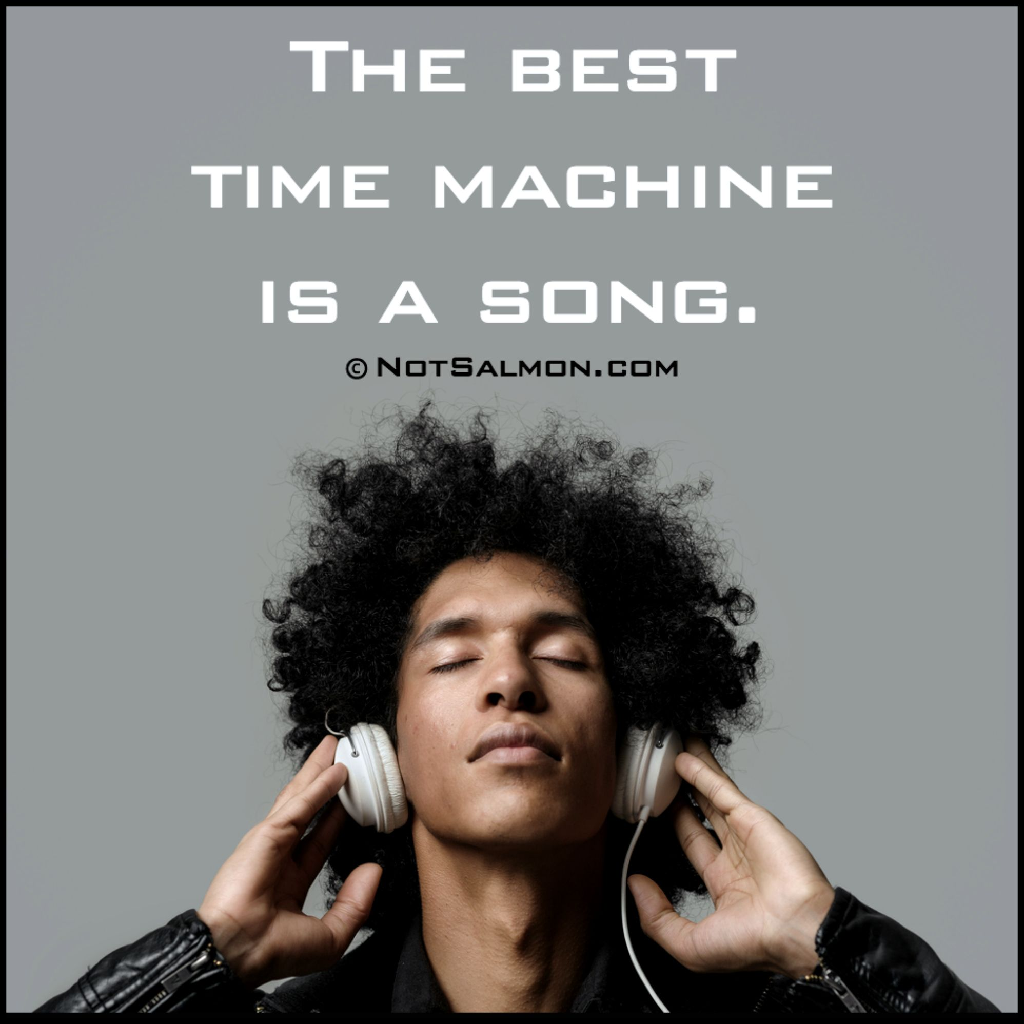 The Best Time Machine Is A Song #Music #Quotes #Word