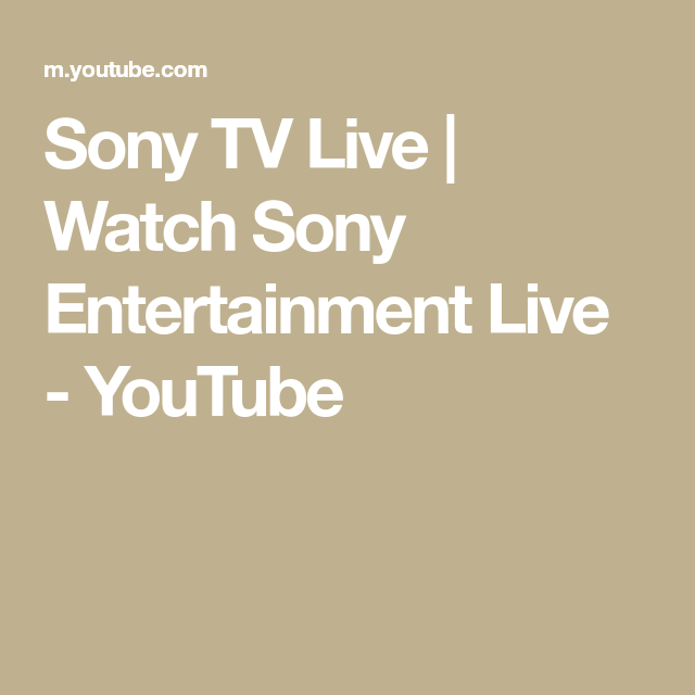 Sony Tv Live Watch Sony Entertainment Live Youtube Sony Tv Sony Entertainment Television Entertainment Channel