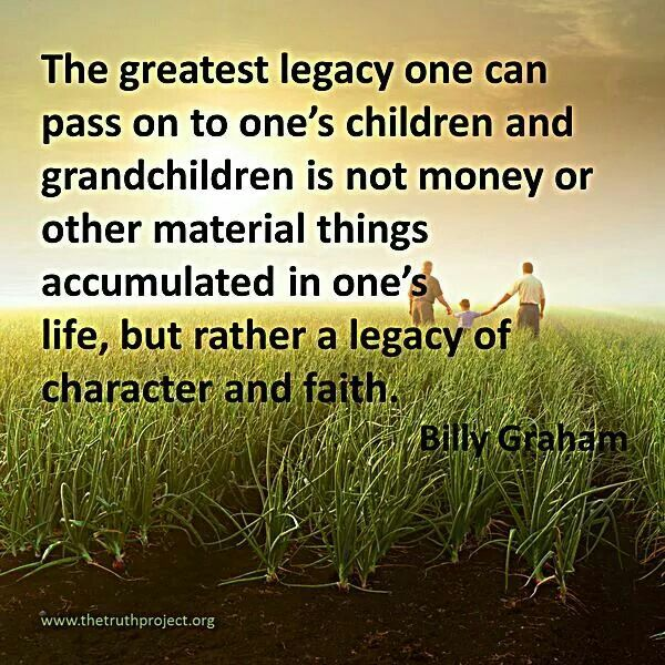 the greatest legacy one can pass on to their children is that of