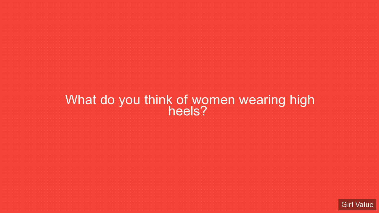 What do you think of women wearing high heels?