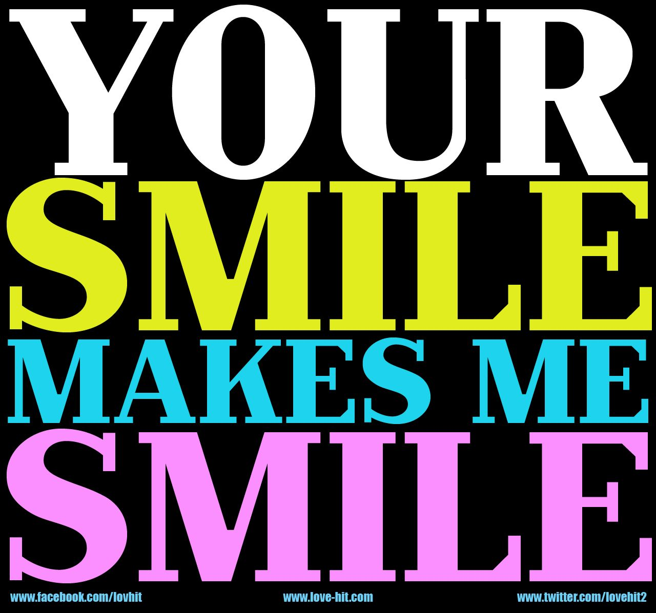 Your Smile Makes Me Smile Art Cute Love Sweet Smile Quotes Happy Quotes Happy Smile