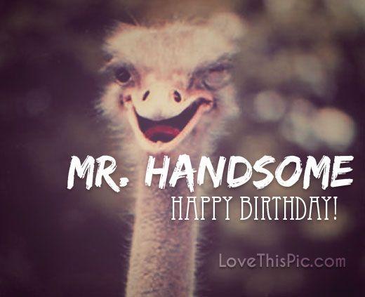 Happy Birthday Mr Handsome Happy Birthday Happy Birthday Quotes
