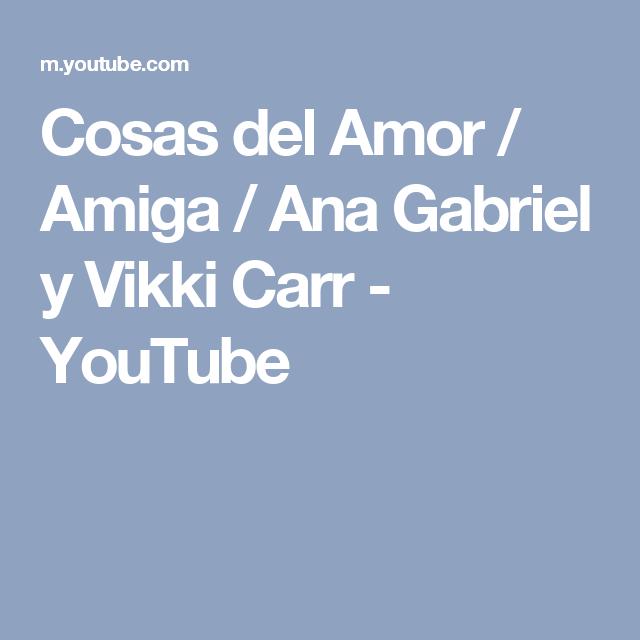 Cosas Del Amor Amiga Ana Gabriel Y Vikki Carr Youtube Ana Gabriel Amor