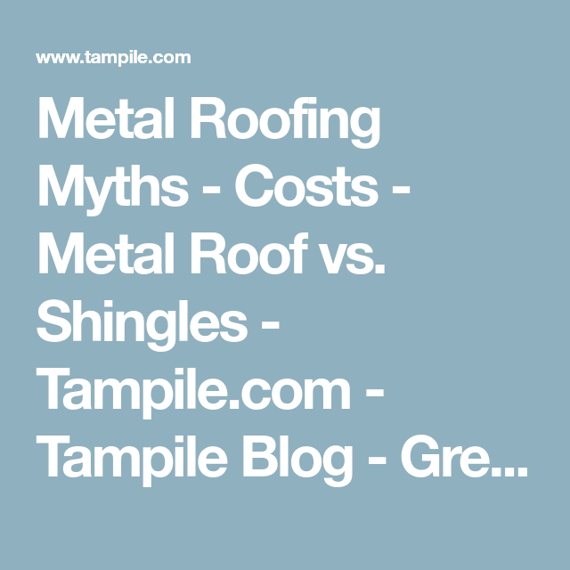 Metal Roofing Myths Costs Metal Roof vs Shingles Tampile – What Is The Cost Of A Metal Roof Versus Shingles
