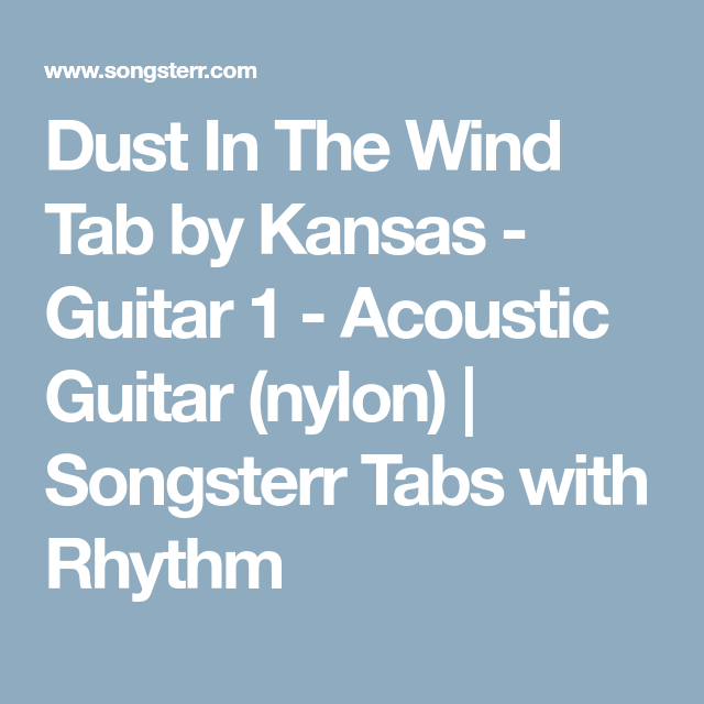 Dust In The Wind Tab by Kansas - Guitar 1 - Acoustic Guitar (nylon ...