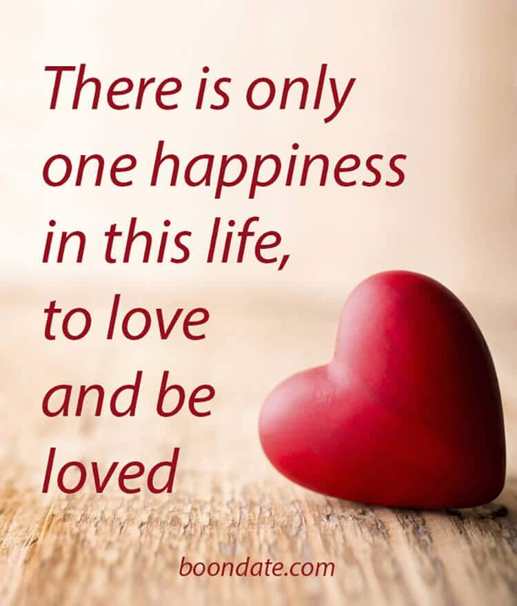 There Is Only One Happiness In This Life Love Quotes Romantic Quotes Relationships Relationship Killers Love Life Quotes