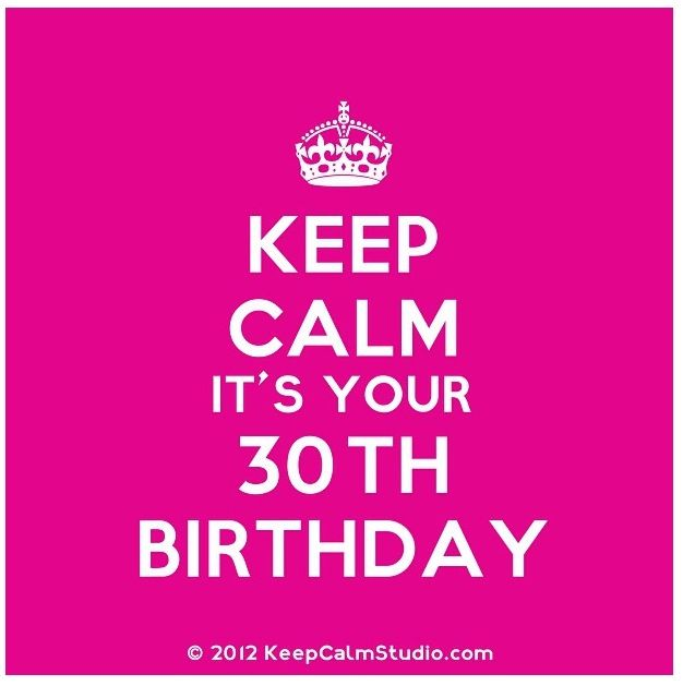 Keep calm its your 30th birthday happy birthday pinterest keep calm its your 30th birthday m4hsunfo