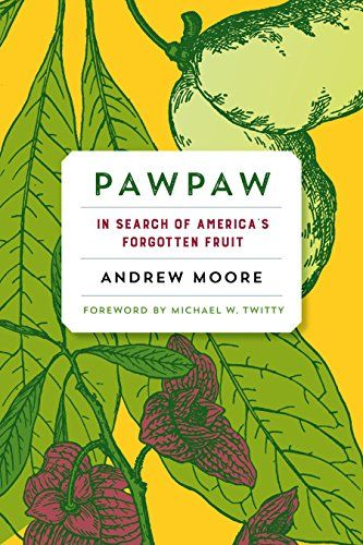 Pawpaw: In Search of America's Forgotten Fruit by Andrew Moore http://www.amazon.com/dp/B0128S50ME/ref=cm_sw_r_pi_dp_R5vfwb0AQ16FQ