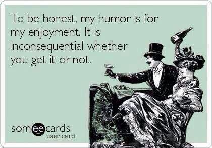 Ecard my humor is for my enjoyment