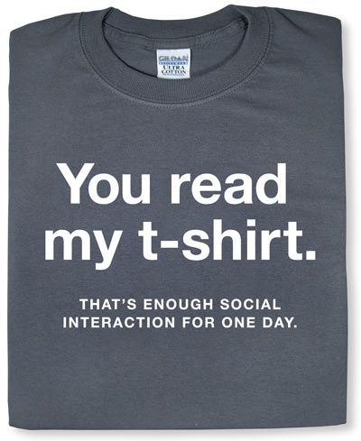e54c98e9 You own this shirt / 19 Reasons Socializing Is Not For You (via BuzzFeed)
