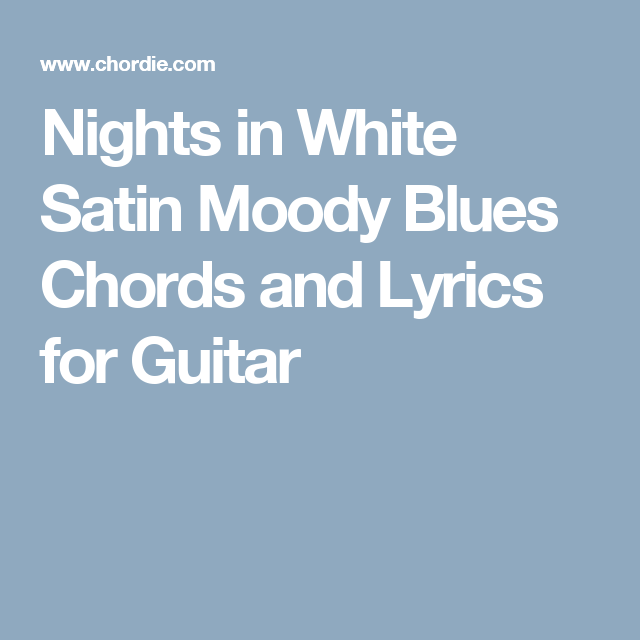 Nights in White Satin Moody Blues Chords and Lyrics for Guitar ...