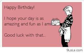 My Birthday Ecard From A Dear Friend LMAO