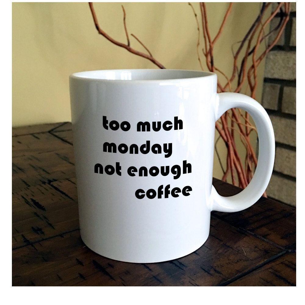 Too much monday coffee mug office coffee mug funny coffee mug coffee humor by - Funny office coffee mugs ...