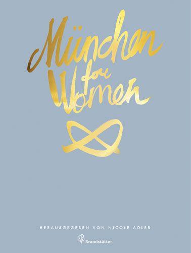 City Guide München explizit für Frauen Tipps rund um die bayerische Hauptstadt
