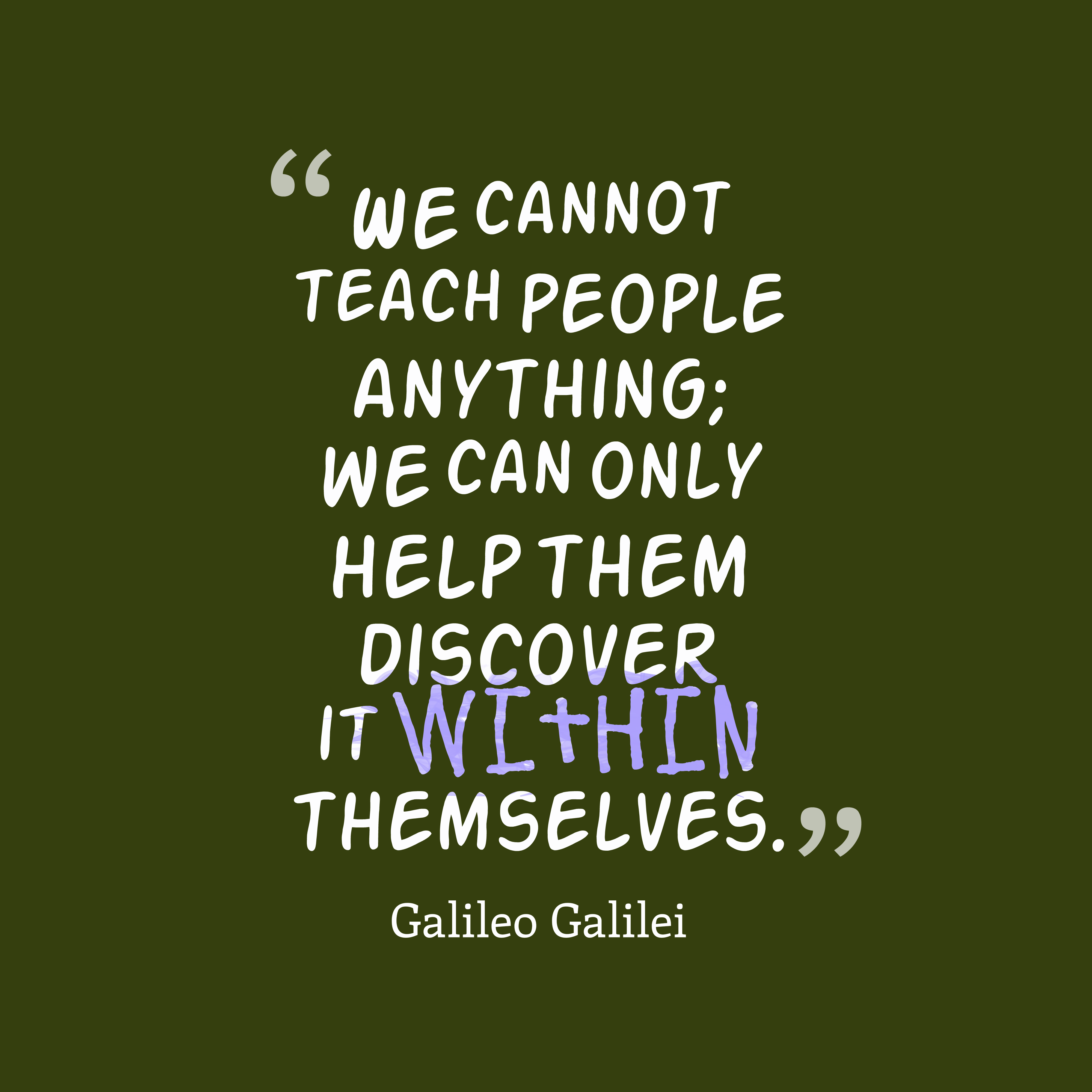 Inspirational Quotes And Sayings Inspirational Quote We Cannot Teach People Anything We Can Only