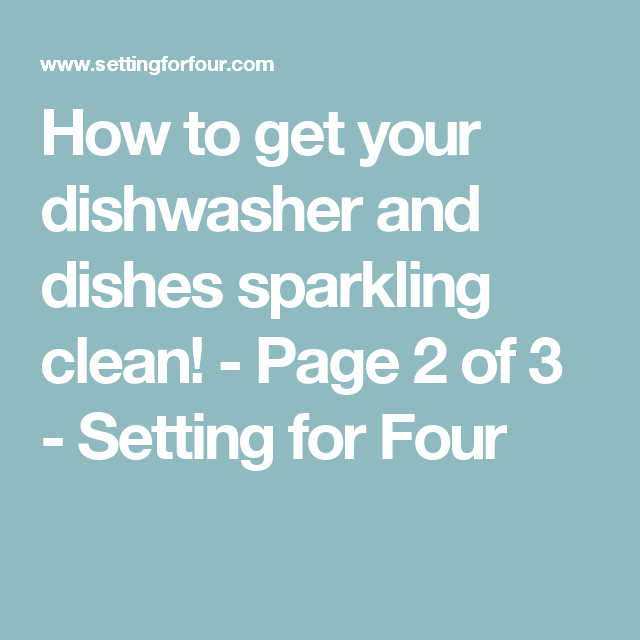 How to get your dishwasher and dishes sparkling clean! - Page 2 of 3 - Setting for Four