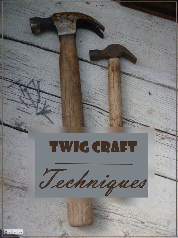 Twig Craft Techniques; how to make rustic twig crafts with some simple skills #twigcrafts