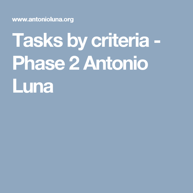 Tasks by criteria - Phase 2 Antonio Luna