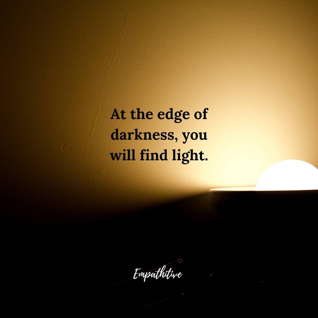 At The Edge Of Darkness Light And Dark Quotes Dark Soul Quotes Dark Night Quotes
