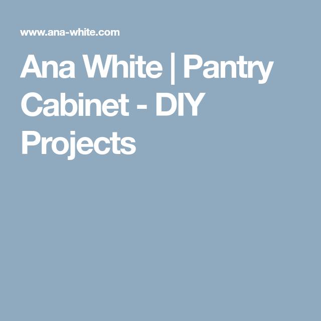 Best Ana White Pantry Cabinet Diy Projects Pantry Cabinet 640 x 480