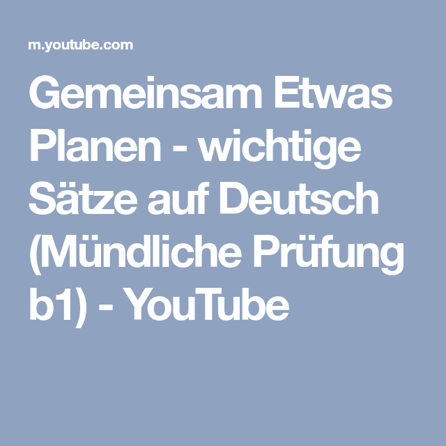 Gemeinsam Etwas Planen Wichtige Satze Auf Deutsch Mundliche Prufung B1 Youtube Mundliche Prufung Youtube Deutsche Sprache