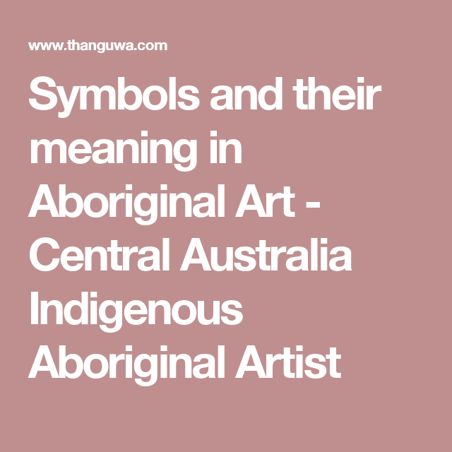 Symbols And Their Meaning In Aboriginal Art Central Australia