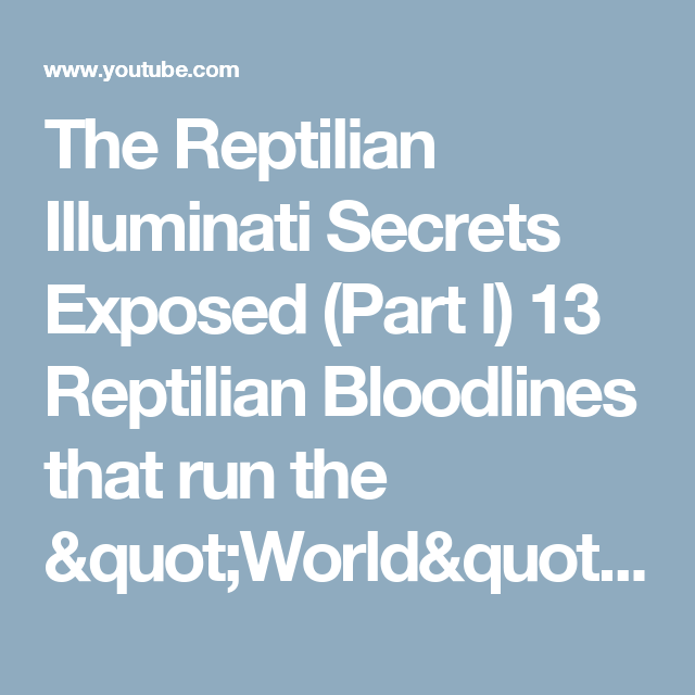 "The Reptilian Illuminati Secrets Exposed (Part l) 13 Reptilian Bloodlines that run the ""World"" - YouTube"