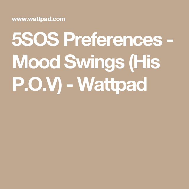 5SOS Preferences - Mood Swings (His P O V) | 5 Seconds of Summer