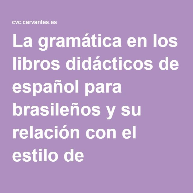 La gramática en los libros didácticos de español para brasileños y su relación con el estilo de aprendizaje y la tradición de la enseñanza de español en Brasil
