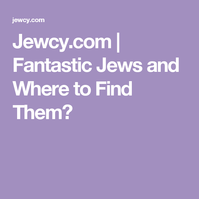 Jewcy.com | Fantastic Jews and Where to Find Them?