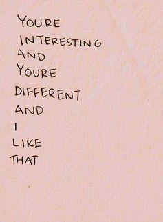 Eres Interesante Eres Diferente Y Por Eso Me Gustas