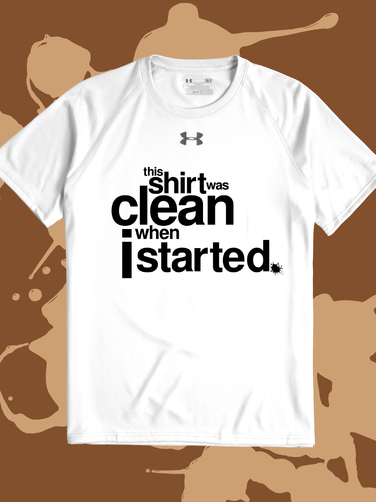 This Shirt Was Clean When I Started Is The Perfect Funny Quote For