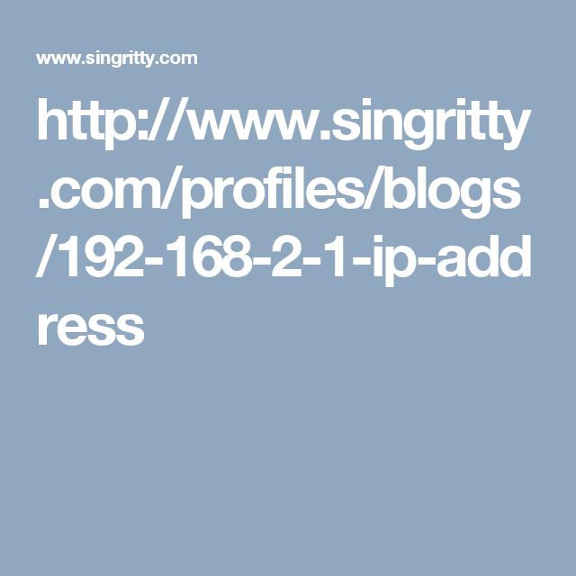 http www singritty com profiles blogs 192 168 2 1 ip address ip