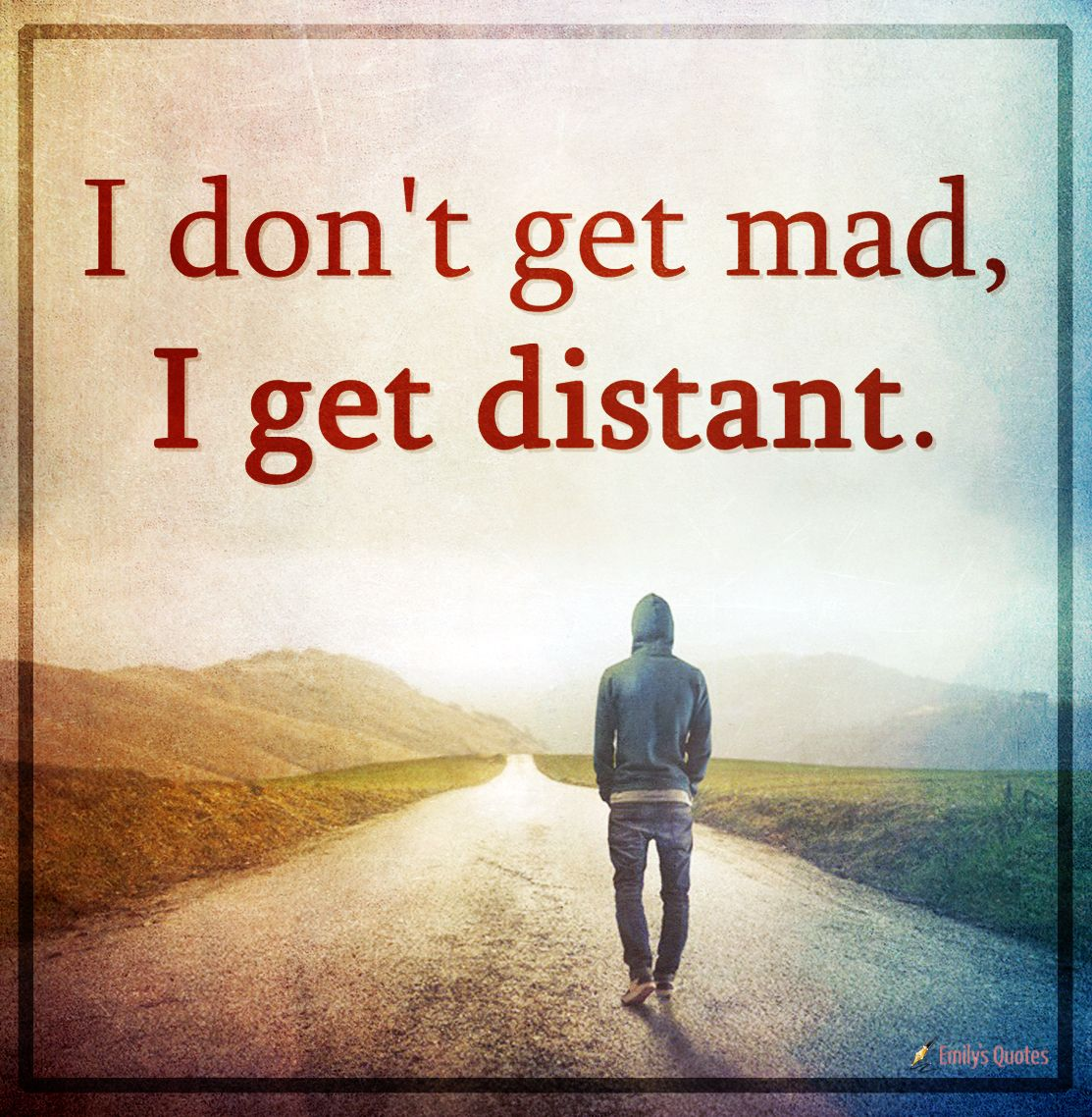 I Don T Get Mad I Get Distant Popular Inspirational Quotes At Emilysquotes Distant Quotes Friendship Disappointment Quotes Distant Love Quotes