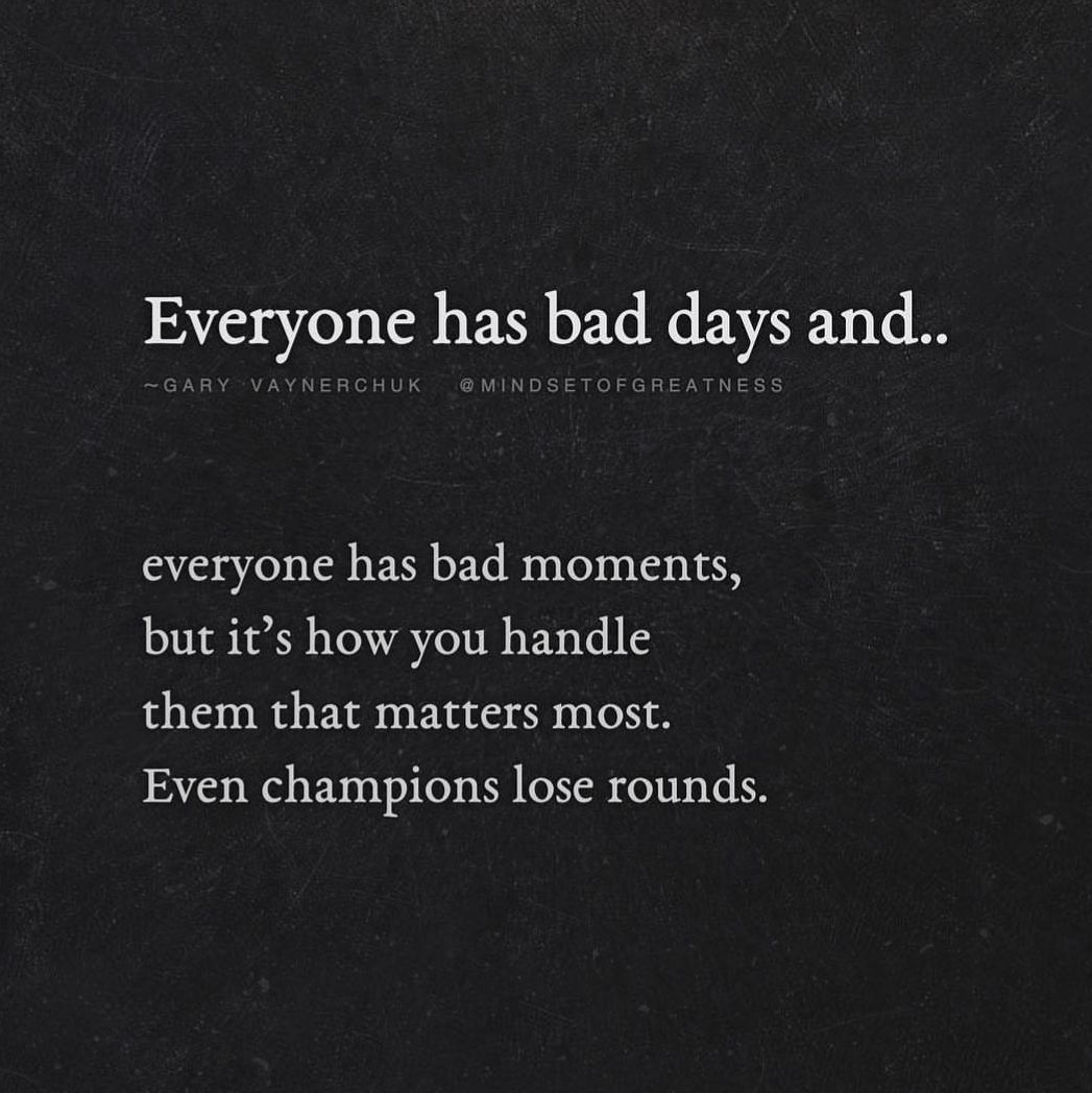 Everyone Has Bad Days And Everyone Has Bad Moments But It S How You Handle Them That Matters Most Ev Bad Day Quotes Lessons Learned In Life Relatable Quotes