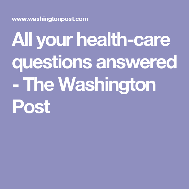 All your health-care questions answered - The Washington Post