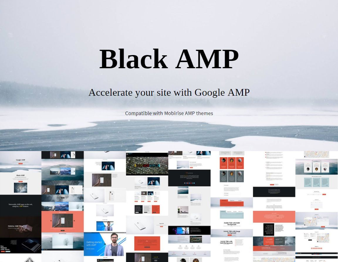 Mobirise v4.6.4 - AMP Page Template!  Black AMP Page Template is easy to create instant mobile pages with. This theme can help you reduce the page load time and improve the user experience of your website!