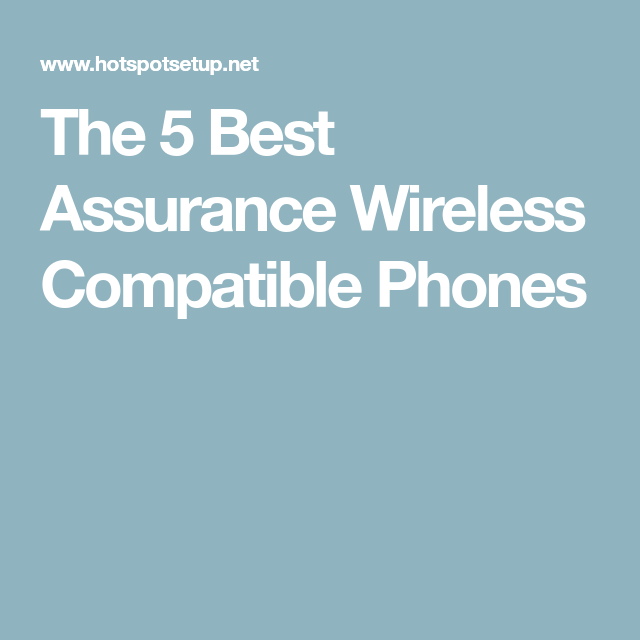 The 5 Best Assurance Wireless Compatible Phones Wireless Phone