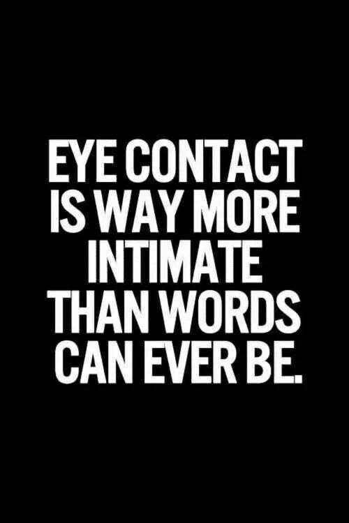 Fun But Dangerous Eye Contact Deep Thought Quotes Love Quotes