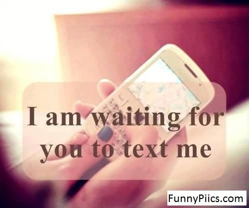i\'m waiting for you text me   http://www.funnypiics.com ...