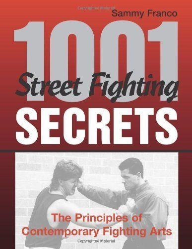 1 001 Street Fighting Secrets The Principles Of Contemporary Fighting Arts By Sammy Franco 41 30 224 P Paladin Press Art Book Pdf Self Defense Martial Arts