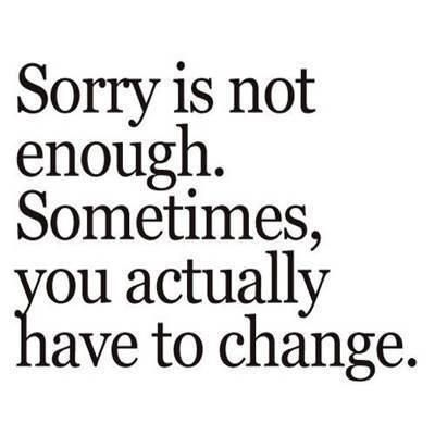 Sorry Is Not Enough Words Short Inspirational Quotes Life Quotes