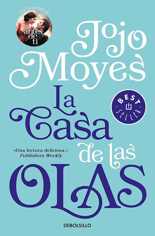 La Casa De Las Olas Best Seller Amazon Es Jojo Moyes Libros Libros Para Leer Juveniles Blog De Libros Libros Para Leer