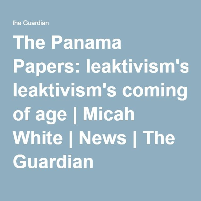 The Panama Papers leaktivism\u0027s coming of age Panama and Thoughts